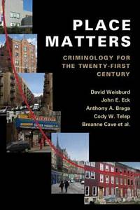 Place Matters   Criminology For The 21st Century By John E  Eck  Breanne Cave  David Weisburd