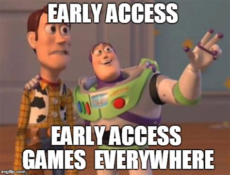 Early Memes - early access games imgflip