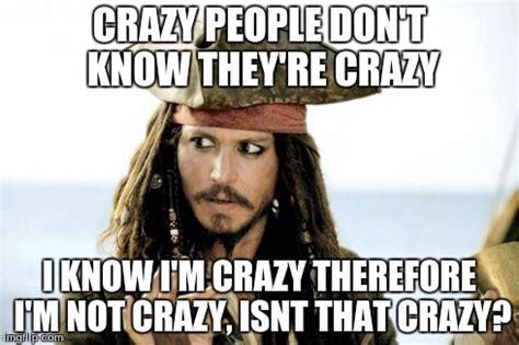Memes About Crazy People - jack sparrow crazy meme memes