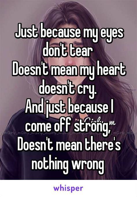 eyes dont tear doesnt   heart