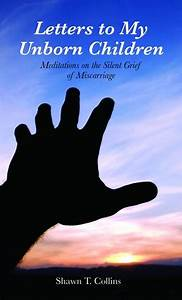 letters to my unborn children meditations on the silent With letters to my unborn child book