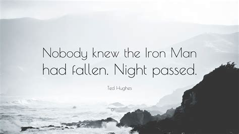 """Enjoy the top 81 famous quotes, sayings and quotations by ted hughes. Ted Hughes Quote: """"Nobody knew the Iron Man had fallen. Night passed."""" (9 wallpapers) - Quotefancy"""