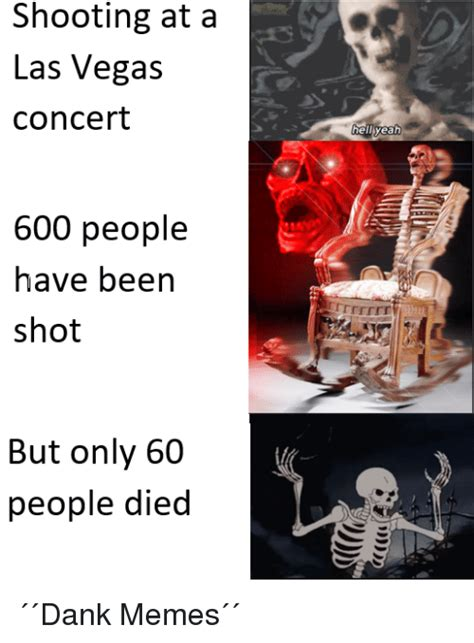 Las Vegas Shooting Memes - shooting at a las vegas concert heilliyeah 600 people have been shot rrrrrnt but only 60 people