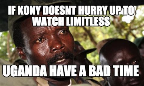 Bad Time Meme Generator - meme creator if kony doesnt hurry up to watch limitless uganda have a bad time meme generator