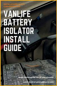 Adding A Battery Isolator To Your Van Is A Great Way To
