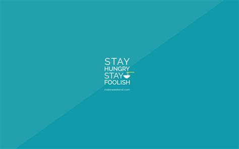 stay hungry stay foolish wallpaper makeweekend