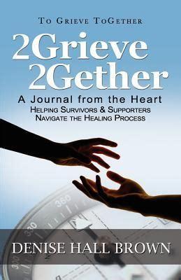 grieve gether  journal   heart helping survivors  supporters navigate  healing