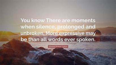 Silence Unbroken Moments Know There Quote Lytton