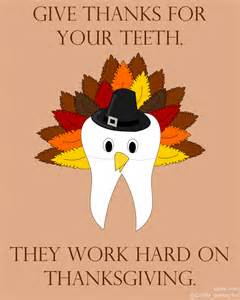 give thanks for your teeth they work on thanksgiving happy thanksgiving beautiful smile
