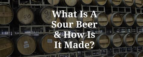 how is sour made what is a sour beer and how is it made craft beer joe