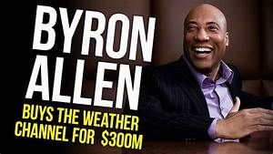 Comedian & Producer Byron Allen Buys The Weather Channel ...