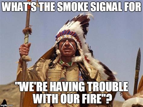 Smoke Signals Meme - indian chief imgflip