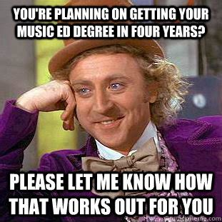 Degree In Memes - you re planning on getting your music ed degree in four
