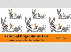 NATIONAL BUGS BUNNY DAY April 30 National Day Calendar
