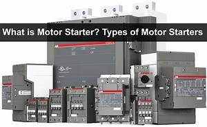 What Is Motor Starter  Types Of Motor Starters