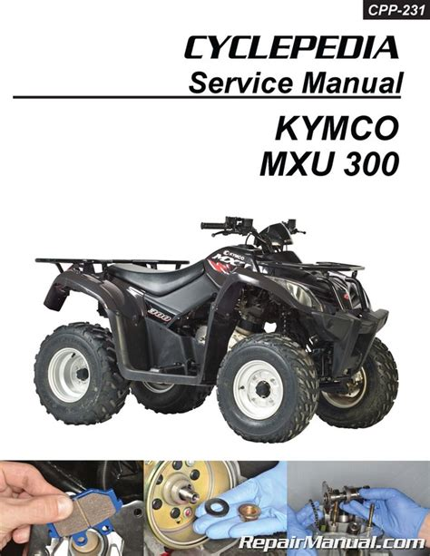 kymco mxu 300 kymco mxu 300 atv printed service manual by cyclepedia