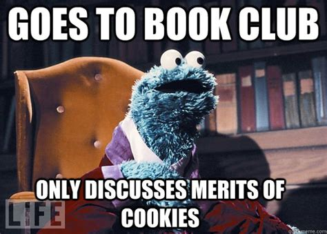 Book Club Meme - goes to book club only discusses merits of cookies cookie monster