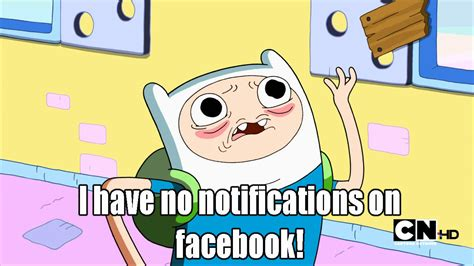 Meme Adventure Time - i have no notifications on facebook adventure time know your meme