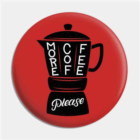 Follow more coffee, please on wordpress.com. More Coffee Please - More Coffee Please - Pin   TeePublic UK