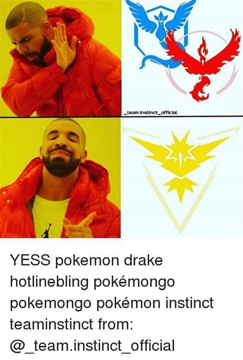 Drake Pokemon Meme - teaminstinct official yess pokemon drake hotlinebling pok 233 mongo pokemongo pok 233 mon instinct