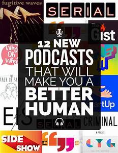 12 New Podcasts That Will Make You A Better Human