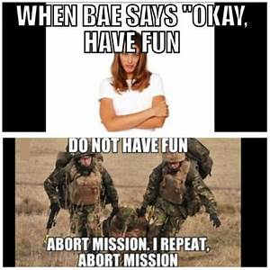 "When bae says ""Okay, have fun Do not have fun Abort ...  Abort"