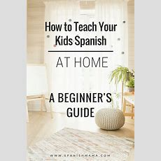 Learn Spanish With Kids How To Start At Home And Learn As