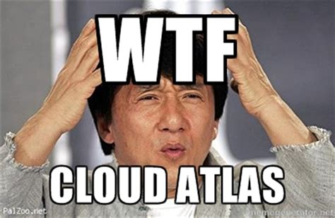 I Became A Cloud Meme - what just happened someone explain cloud atlas please the movie score
