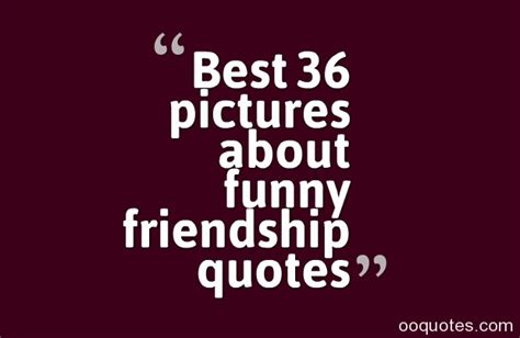 Best 36 pictures about funny friendship quotes quotes