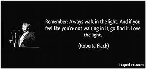 Feel The Light : remember always walk in the light and if you feel like you 39 re not walking in it go find it ~ Orissabook.com Haus und Dekorationen