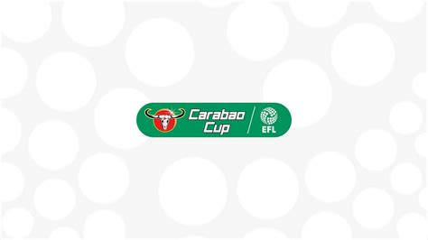 CARABAO CUP ROUND TWO AND THREE DRAWS CONFIRMED - News ...