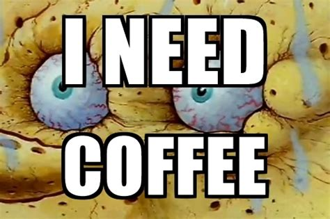20 I Need It Memes You Can Use Right Now Expensive Coffee Bean Grinder Drip Keurig Maker K55 Walmart Mr Just Beeps Best Instant For Kahlua Cheap Directions Brands In Germany