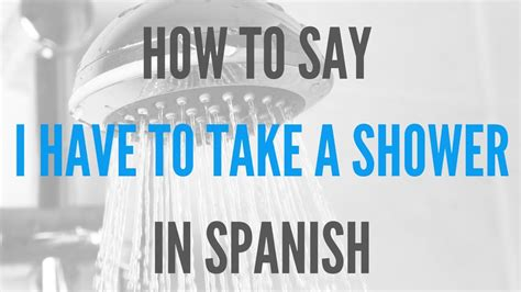 How To Say To Shower In - how do you say i to take a shower in