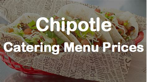 chipotle catering prices latest chipotle catering menu review