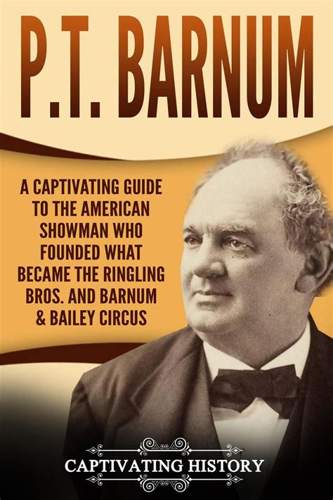 P.T. Barnum: A Captivating Guide to the American Showman ...