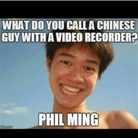 Chinese Guy Meme - what do you call a chinese guy with a video recorder phil ming
