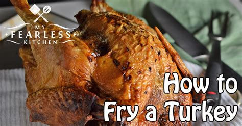 how to fry a turkey how to fry a turkey my fearless kitchen