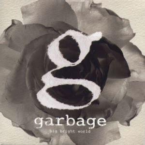 Traduzione Bid by Garbage Big Bright World Traduzione In Italiano Testo E