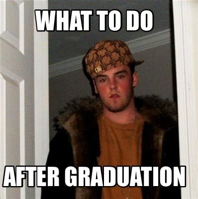 Graduation Memes - meme creator what to do after graduation meme generator at memecreator org