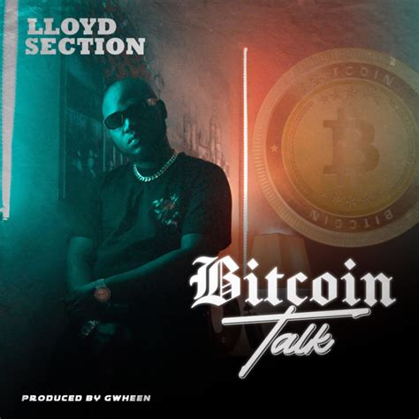 lyrics below so i've gotten into bitcoin recently, and decided to write a song about it! Bitcoin Talk by Lloyd Section - Music