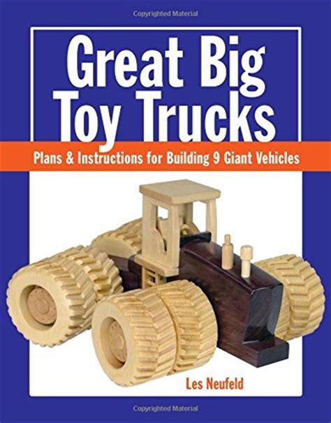 tiny cowboy woodworker great big toy trucks plans
