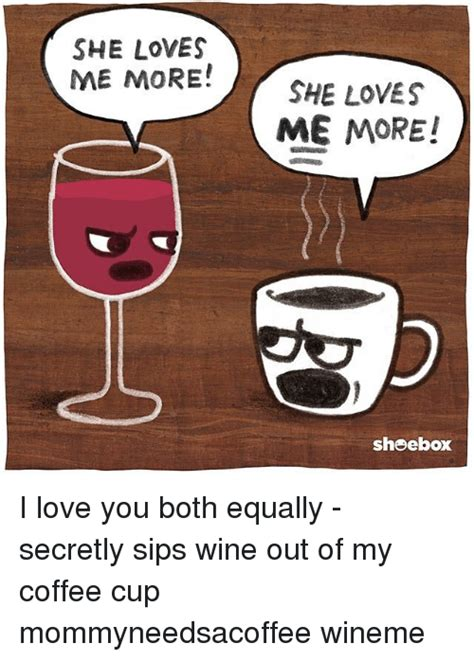 I Love Wine Meme - she loves me more she loves me more sheebox i love you both equally secretly sips wine out of