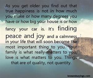 As You Get Older You Find Out That True Happiness