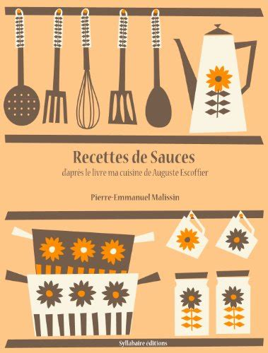 livre de cuisine escoffier recettes de sauces la cuisine d 39 auguste escoffier t 4
