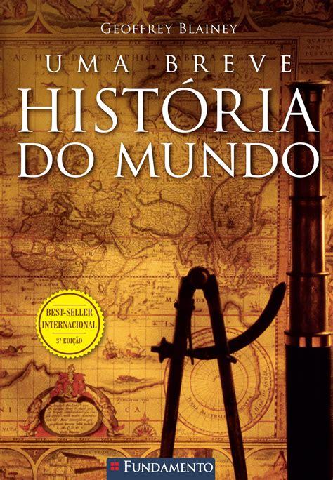 Resenha | Uma Breve História do Mundo - Geoffrey Blainey ...