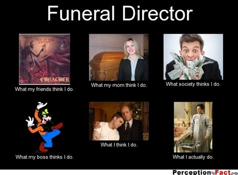 Funeral Meme - funeral director what people think i do what i really do perception vs fact