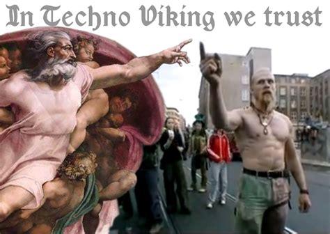 Techno Viking Meme - in techno viking we trust technoviking know your meme