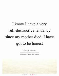 I know I have a... Destructive Family Quotes