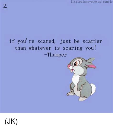 Tumblr Meme Quotes - little disney quotes tumblr if you re scared just be scarier than whatever is scaring you