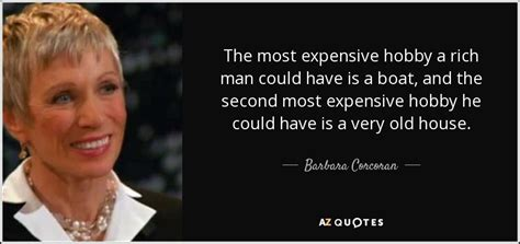 It Could Buy Me A Boat by Barbara Corcoran Quote The Most Expensive Hobby A Rich